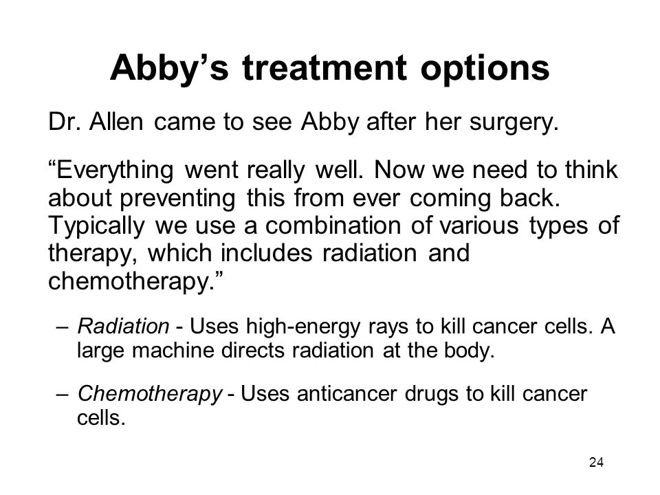 24 Abbys treatment options Dr.Allen came to see Abby after her surgery.