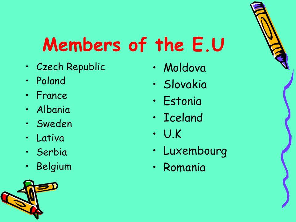 Members of the E.U Czech Republic Poland France Albania Sweden Lativa Serbia Belgium Moldova Slovakia Estonia Iceland U.K Luxembourg Romania