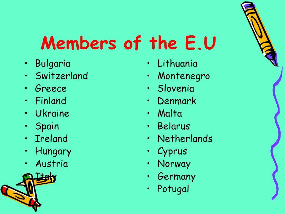 Members of the E.U Bulgaria Switzerland Greece Finland Ukraine Spain Ireland Hungary Austria Italy Lithuania Montenegro Slovenia Denmark Malta Belarus
