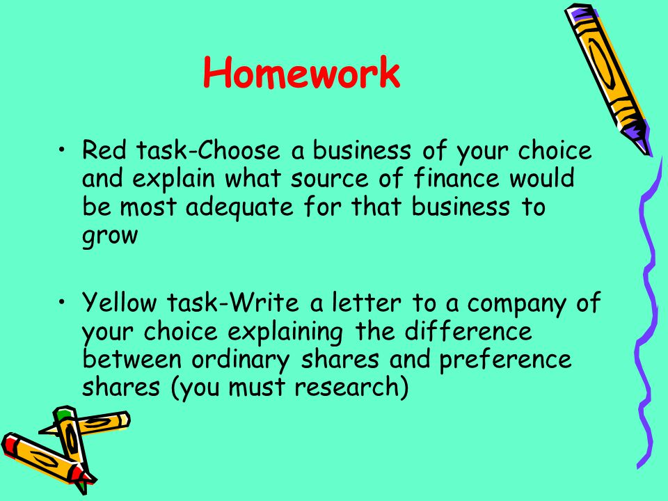 Homework Red task-Choose a business of your choice and explain what source of finance would be most adequate for that business to grow Yellow task-Wri