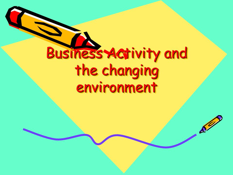 Business Activity and the changing environment