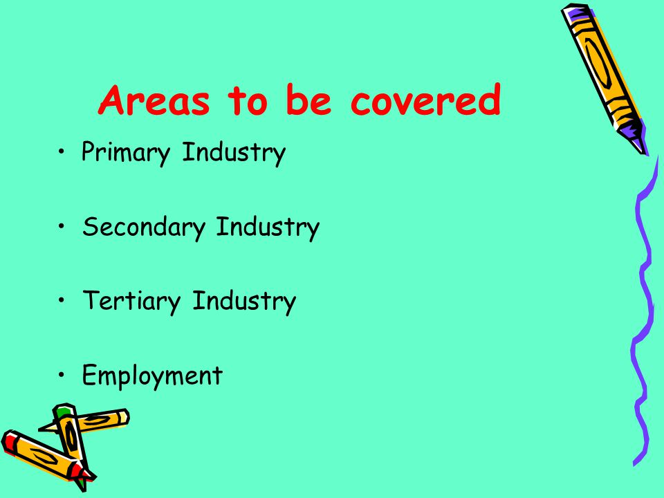 Areas to be covered Primary Industry Secondary Industry Tertiary Industry Employment