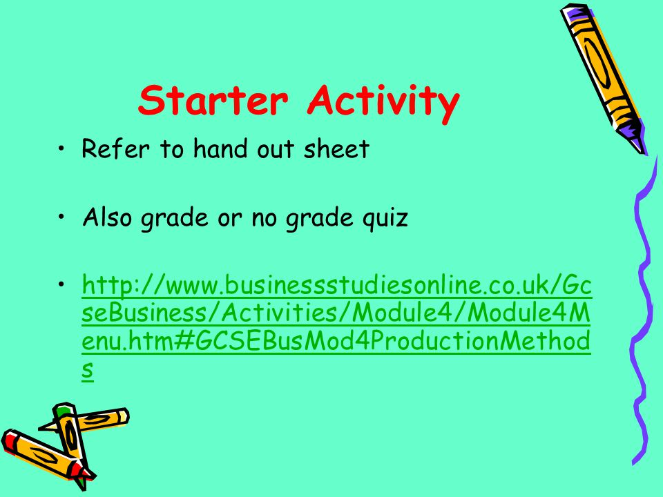 Starter Activity Refer to hand out sheet Also grade or no grade quiz http://www.businessstudiesonline.co.uk/Gc seBusiness/Activities/Module4/Module4M
