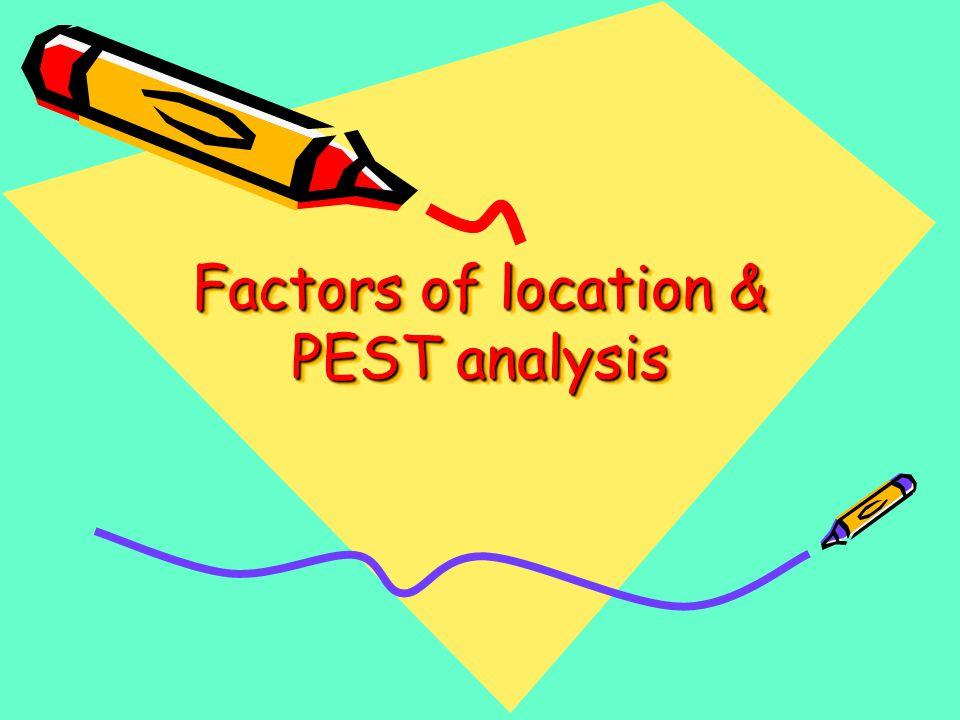 Factors of location & PEST analysis