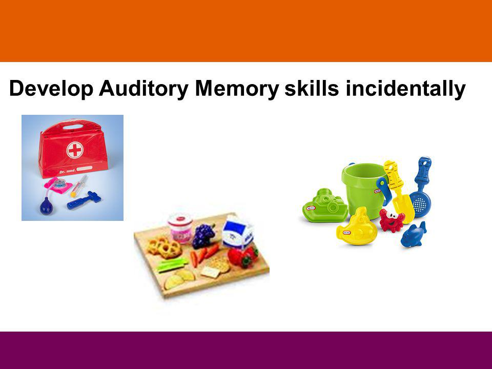 Develop Auditory Memory skills incidentally