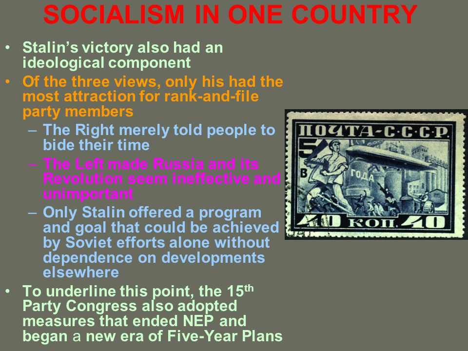 SOCIALISM IN ONE COUNTRY Stalins victory also had an ideological component Of the three views, only his had the most attraction for rank-and-file part
