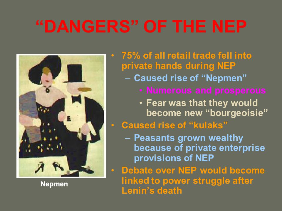 DANGERS OF THE NEP 75% of all retail trade fell into private hands during NEP –Caused rise of Nepmen Numerous and prosperous Fear was that they would