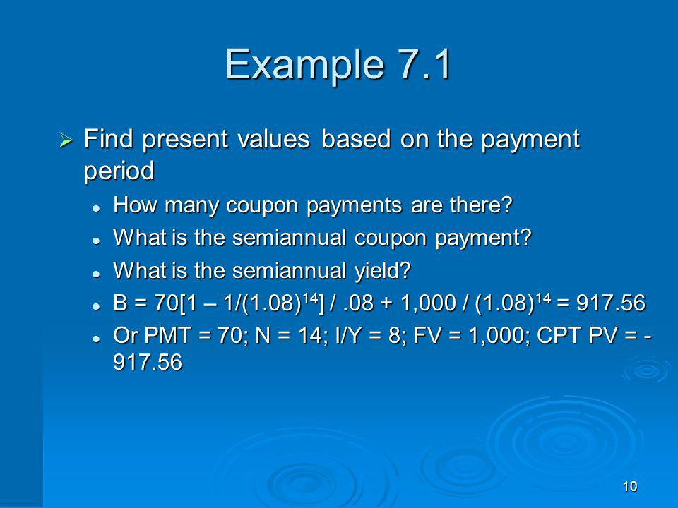 10 Example 7.1 Find present values based on the payment period Find present values based on the payment period How many coupon payments are there? How
