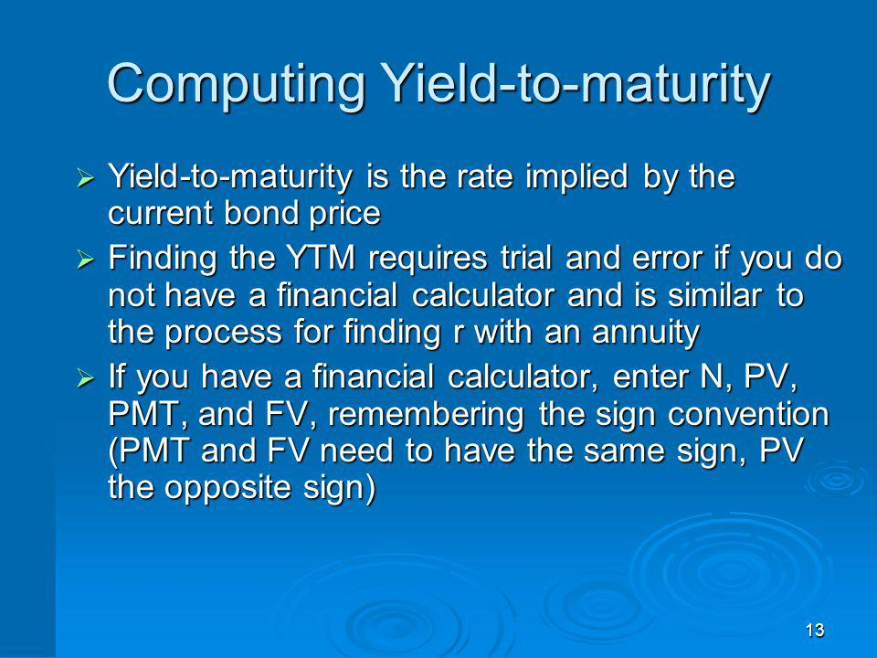 13 Computing Yield-to-maturity Yield-to-maturity is the rate implied by the current bond price Yield-to-maturity is the rate implied by the current bo