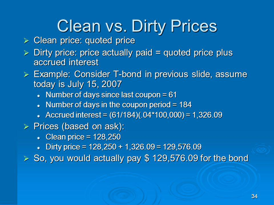 34 Clean vs. Dirty Prices Clean price: quoted price Clean price: quoted price Dirty price: price actually paid = quoted price plus accrued interest Di