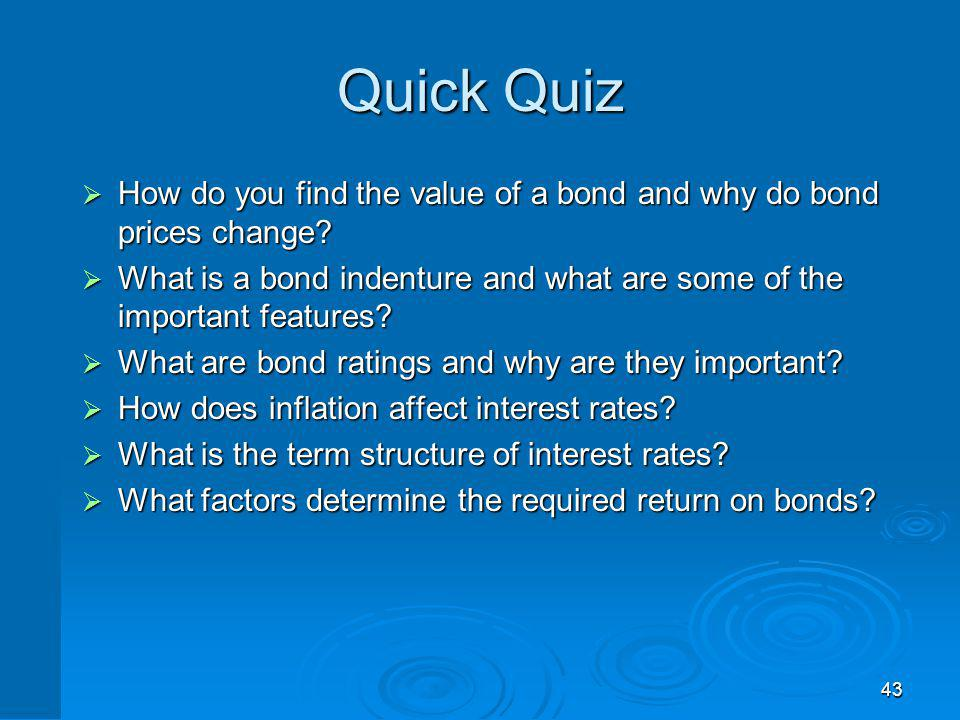 43 Quick Quiz How do you find the value of a bond and why do bond prices change? How do you find the value of a bond and why do bond prices change? Wh