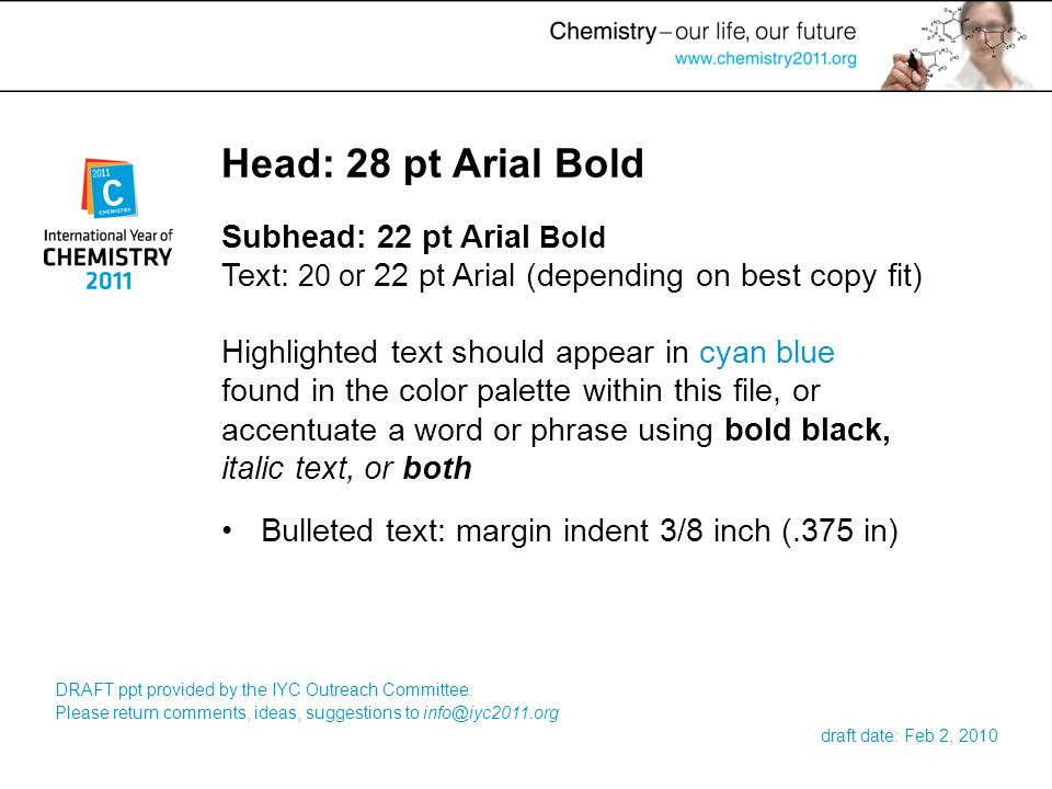 Head: 28 pt Arial Bold Subhead: 22 pt Arial Bold Text: 20 or 22 pt Arial (depending on best copy fit) Highlighted text should appear in cyan blue foun