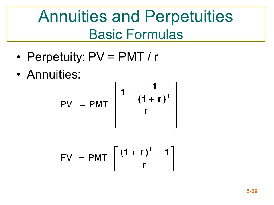 5-29 Annuities and Perpetuities Basic Formulas Perpetuity: PV = PMT / r Annuities: