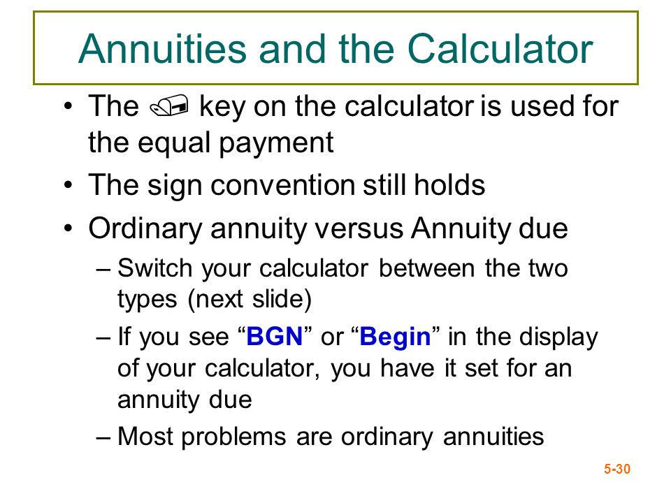 5-30 Annuities and the Calculator The / key on the calculator is used for the equal payment The sign convention still holds Ordinary annuity versus An