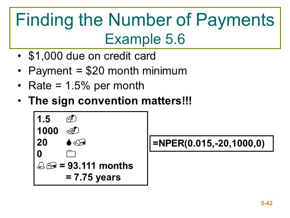 5-42 Finding the Number of Payments Example 5.6 $1,000 due on credit card Payment = $20 month minimum Rate = 1.5% per month The sign convention matter
