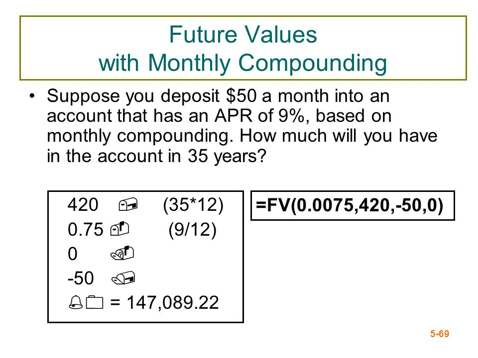 5-69 Future Values with Monthly Compounding Suppose you deposit $50 a month into an account that has an APR of 9%, based on monthly compounding. How m