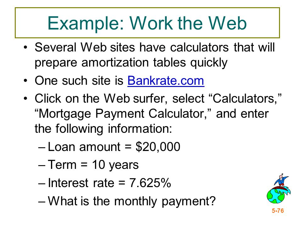 5-76 Example: Work the Web Several Web sites have calculators that will prepare amortization tables quickly One such site is Bankrate.comBankrate.com