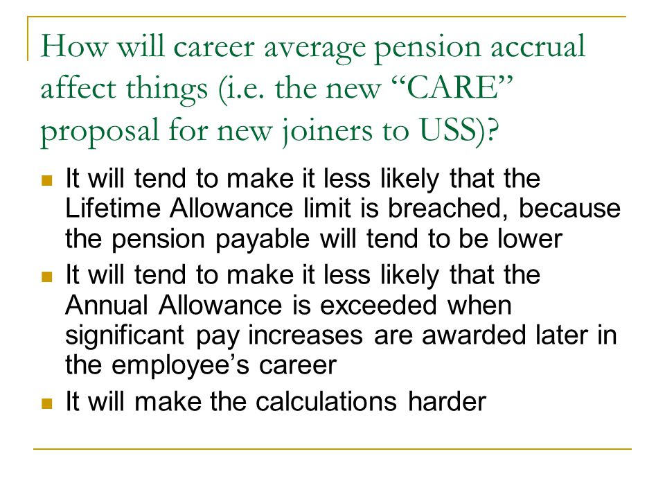 How will career average pension accrual affect things (i.e. the new CARE proposal for new joiners to USS)? It will tend to make it less likely that th