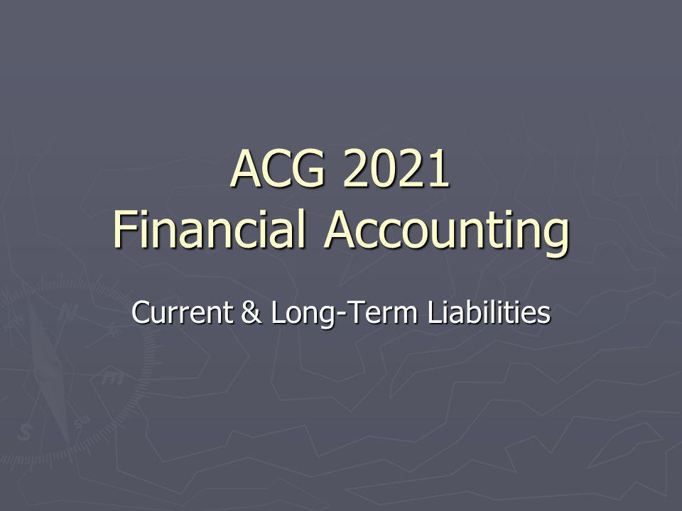 ACG 2021 Financial Accounting Current & Long-Term Liabilities