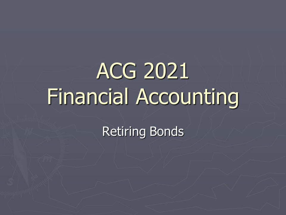 ACG 2021 Financial Accounting Retiring Bonds