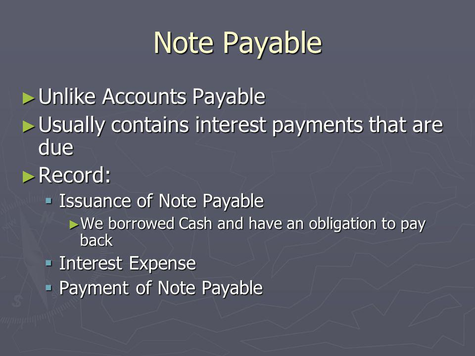 Note Payable Unlike Accounts Payable Unlike Accounts Payable Usually contains interest payments that are due Usually contains interest payments that a