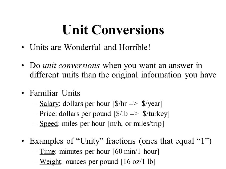 Unit Conversions Units are Wonderful and Horrible.