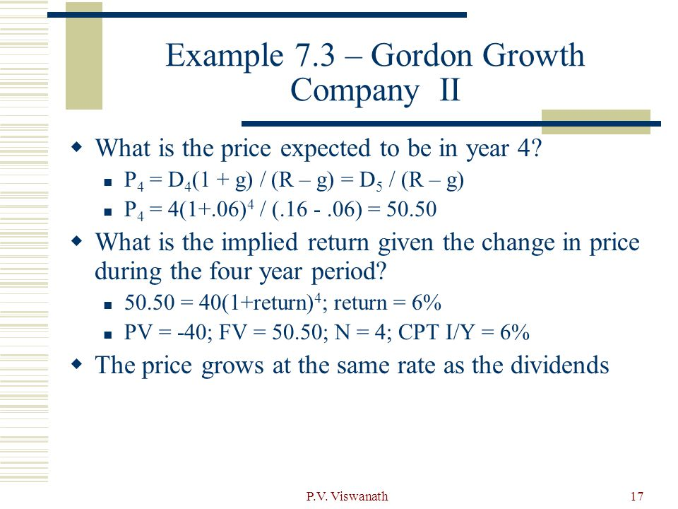 P.V. Viswanath17 Example 7.3 – Gordon Growth Company II What is the price expected to be in year 4.