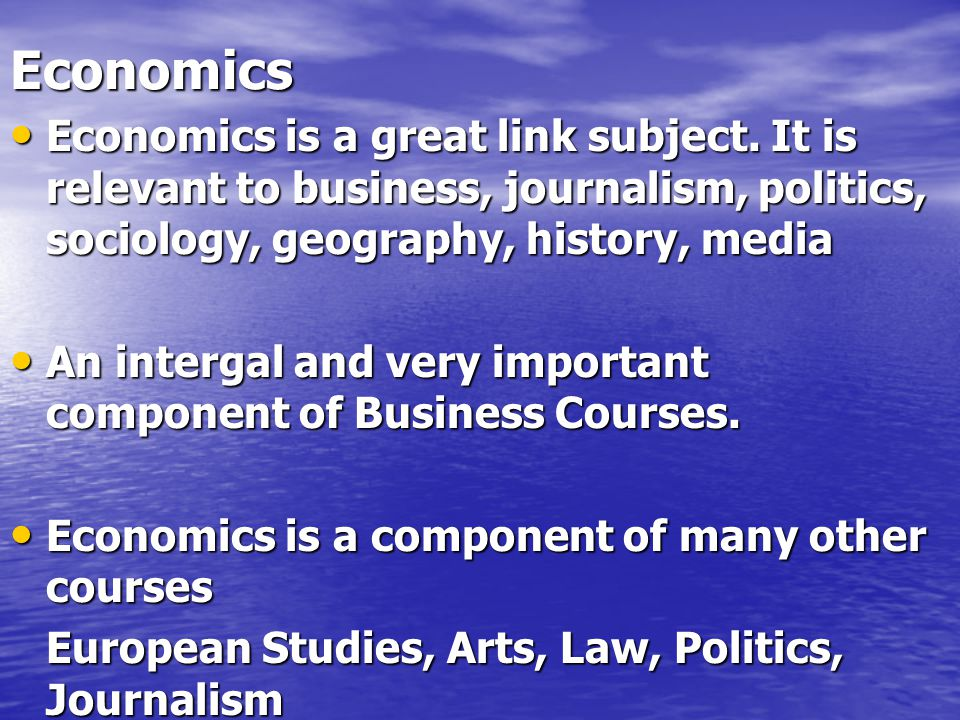 Economics Economics is a great link subject.