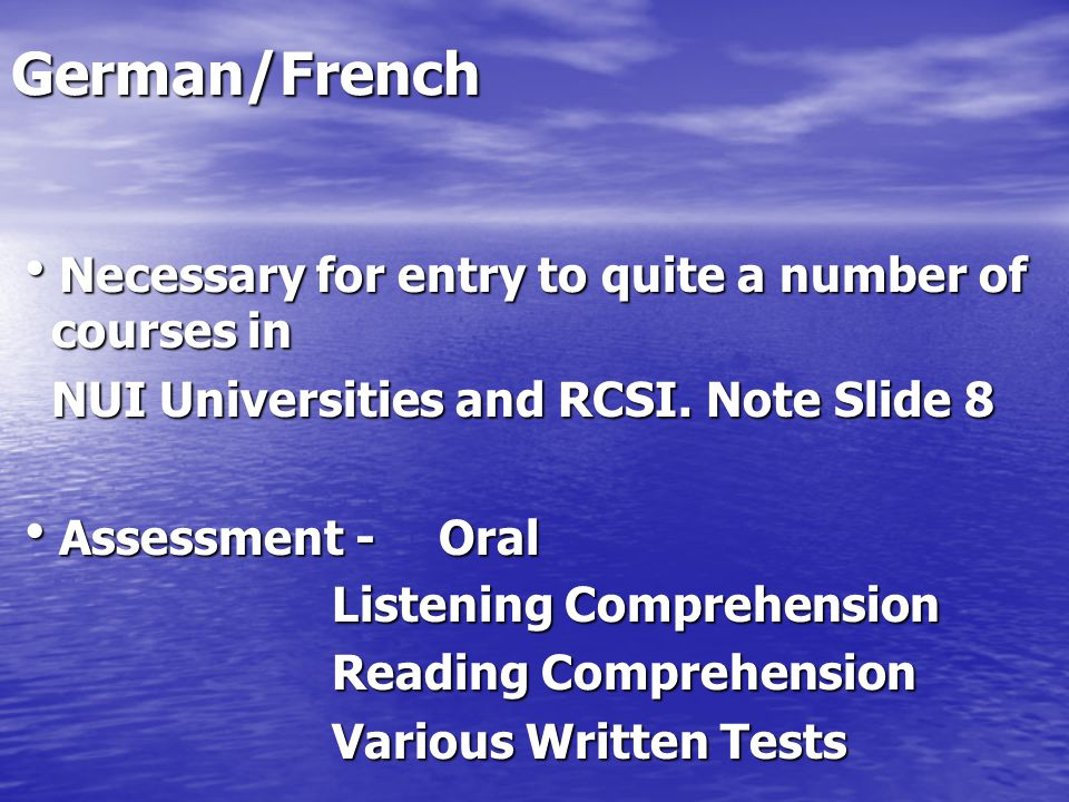 German/French Necessary for entry to quite a number of courses in Necessary for entry to quite a number of courses in NUI Universities and RCSI.