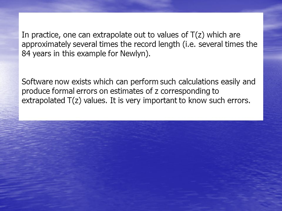 In practice, one can extrapolate out to values of T(z) which are approximately several times the record length (i.e.
