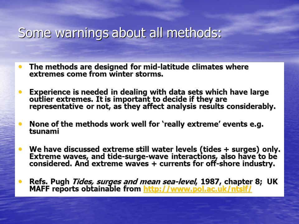 Some warnings about all methods: The methods are designed for mid-latitude climates where extremes come from winter storms.