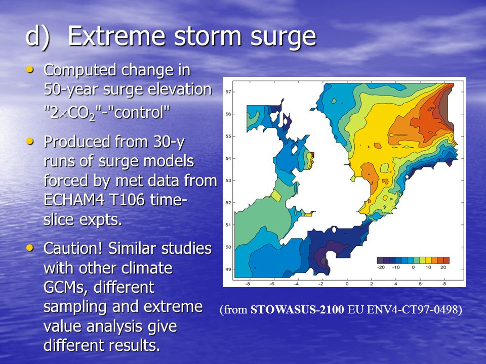 d) Extreme storm surge Computed change in 50-year surge elevation Computed change in 50-year surge elevation 2 CO 2 - control Produced from 30-y runs of surge models forced by met data from ECHAM4 T106 time- slice expts.