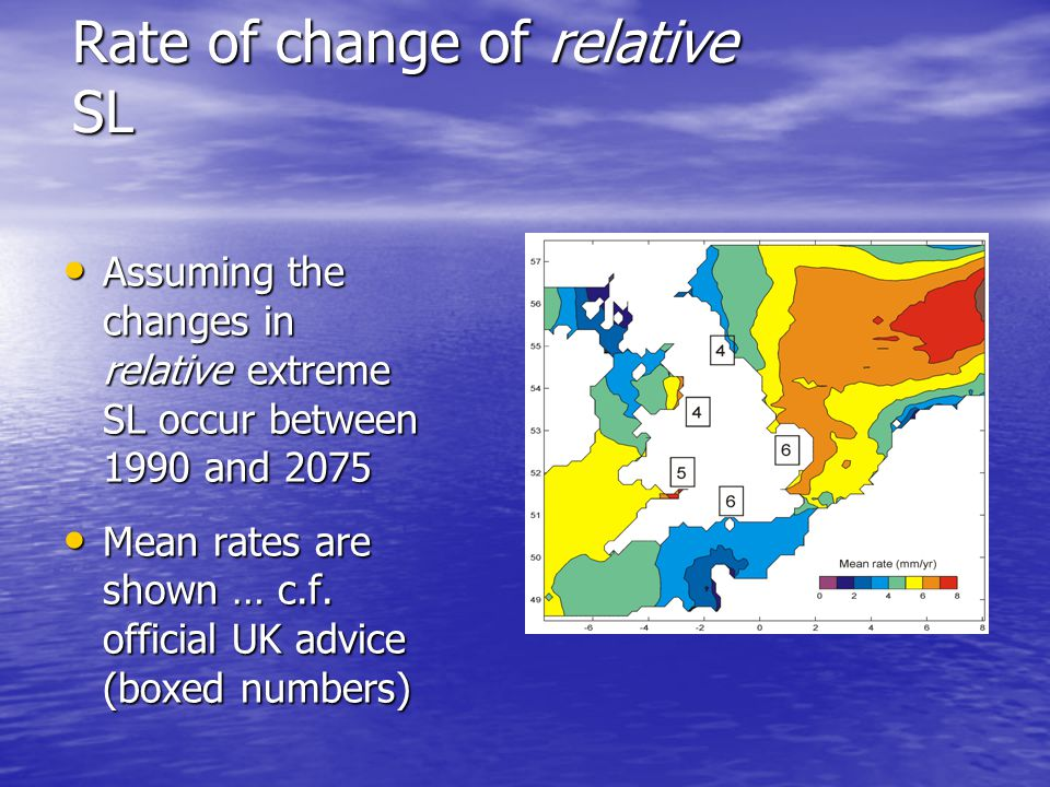 Rate of change of relative SL Assuming the changes in relative extreme SL occur between 1990 and 2075 Assuming the changes in relative extreme SL occur between 1990 and 2075 Mean rates are shown … c.f.