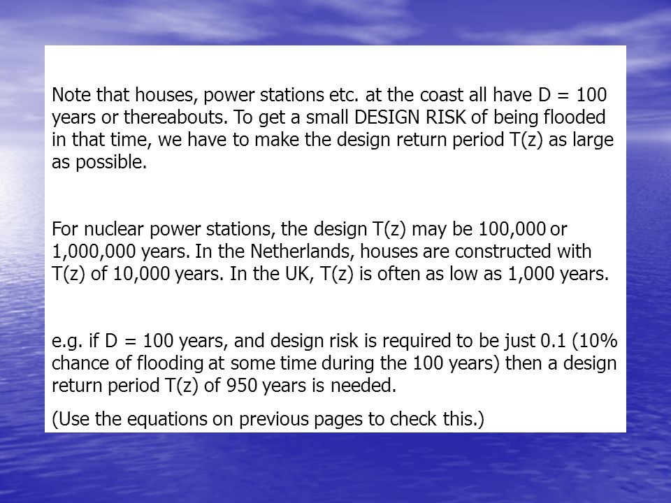 Note that houses, power stations etc. at the coast all have D = 100 years or thereabouts.
