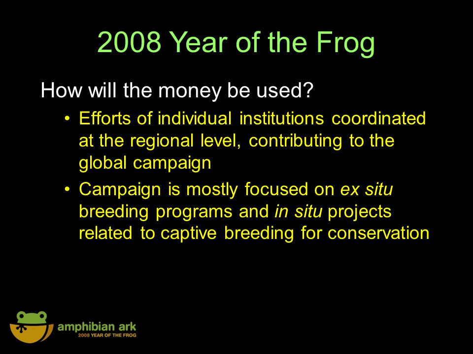2008 Year of the Frog How will the money be used.