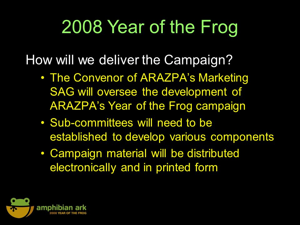 2008 Year of the Frog How will we deliver the Campaign.