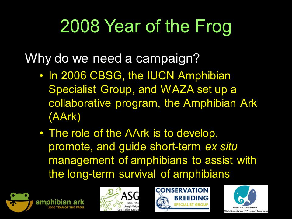 2008 Year of the Frog Why do we need a campaign.