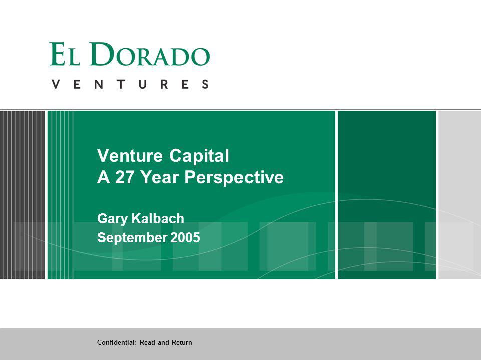 Confidential: Read and Return Venture Capital A 27 Year Perspective Gary Kalbach September 2005