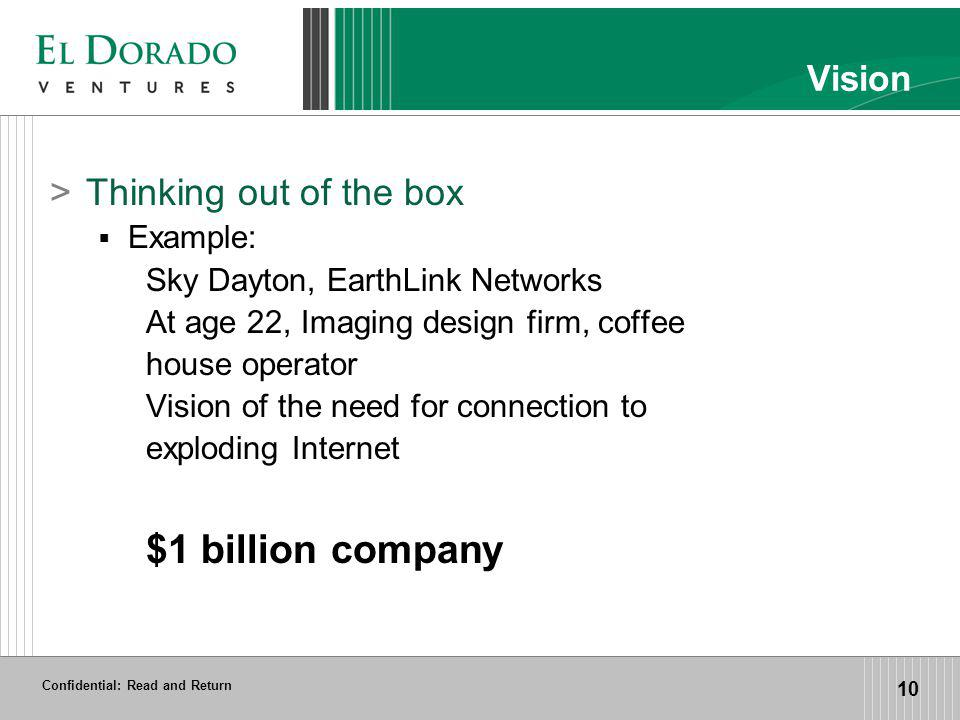 Confidential: Read and Return 10 Vision >Thinking out of the box Example: Sky Dayton, EarthLink Networks At age 22, Imaging design firm, coffee house