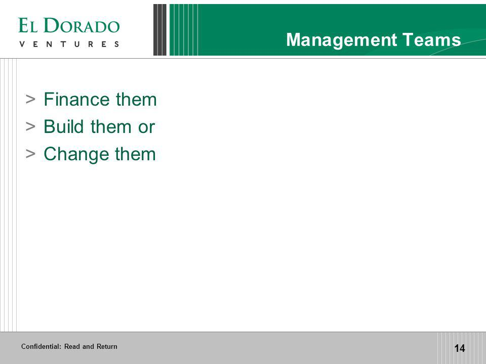 Confidential: Read and Return 14 Management Teams >Finance them >Build them or >Change them