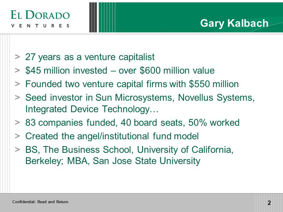 Confidential: Read and Return 2 Gary Kalbach >27 years as a venture capitalist >$45 million invested – over $600 million value >Founded two venture ca