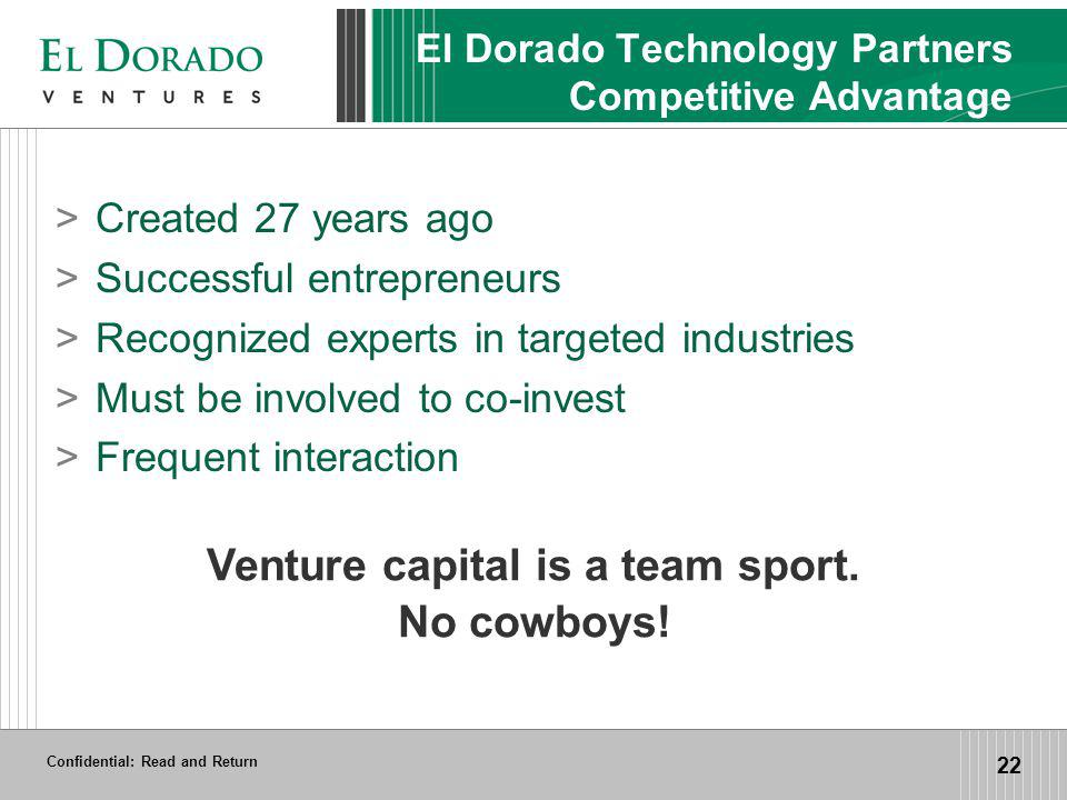 Confidential: Read and Return 22 El Dorado Technology Partners Competitive Advantage >Created 27 years ago >Successful entrepreneurs >Recognized exper