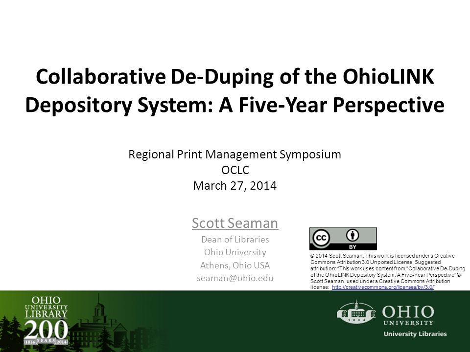 Scott Seaman Dean of Libraries Ohio University Athens, Ohio USA seaman@ohio.edu Collaborative De-Duping of the OhioLINK Depository System: A Five-Year
