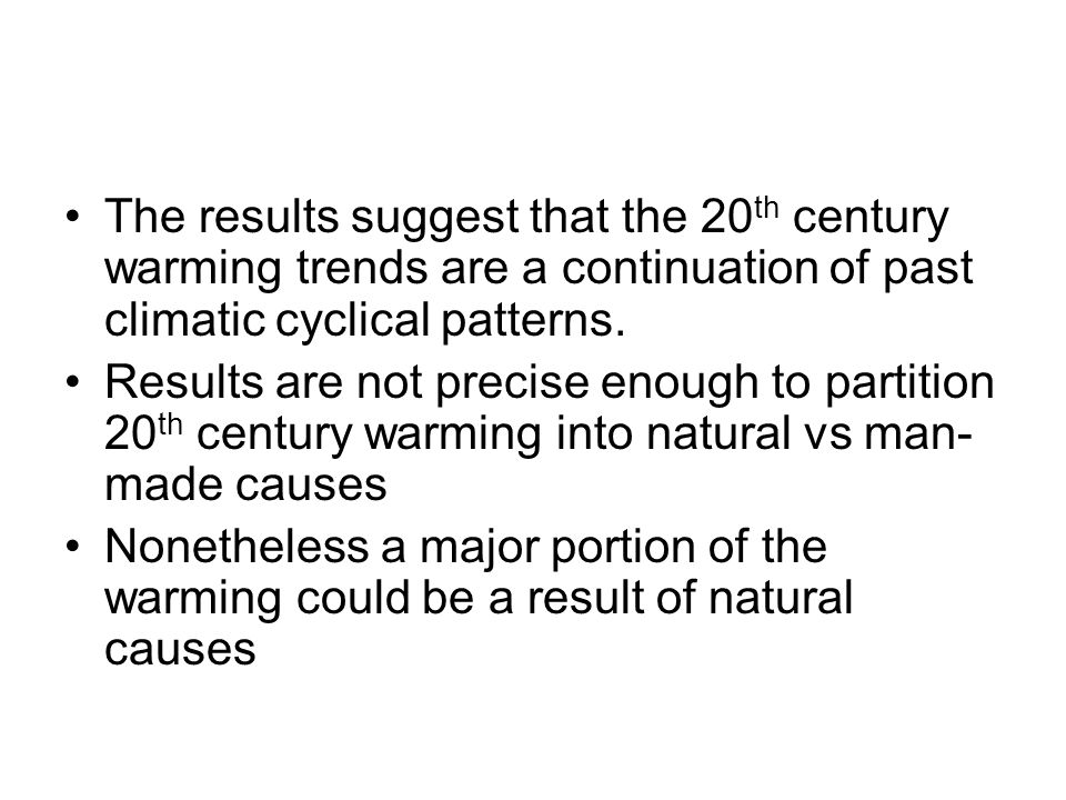 The results suggest that the 20 th century warming trends are a continuation of past climatic cyclical patterns. Results are not precise enough to par