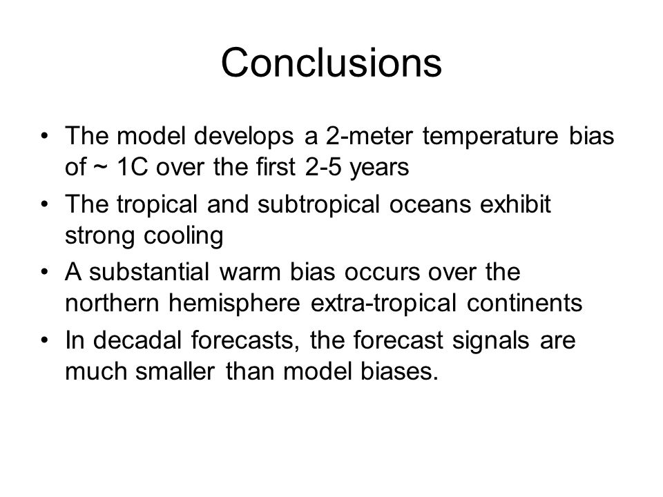 Conclusions The model develops a 2-meter temperature bias of ~ 1C over the first 2-5 years The tropical and subtropical oceans exhibit strong cooling