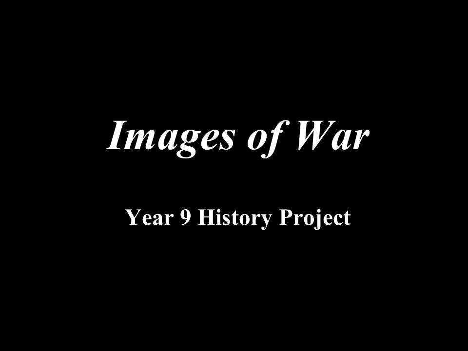 Year 9 History Project Images of War
