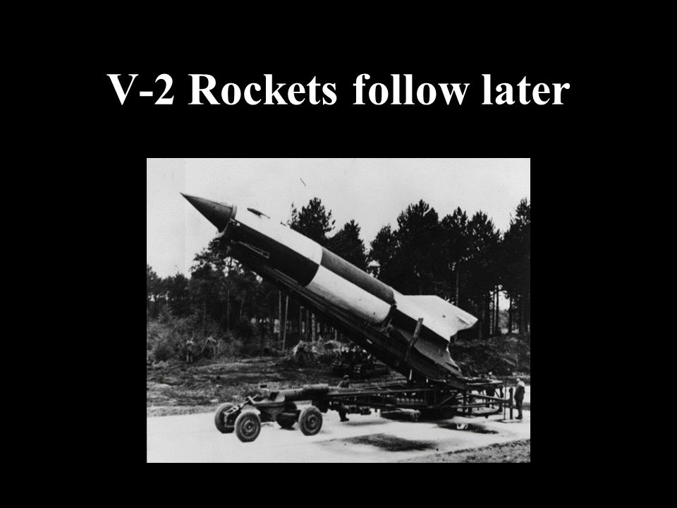 V-2 Rockets follow later