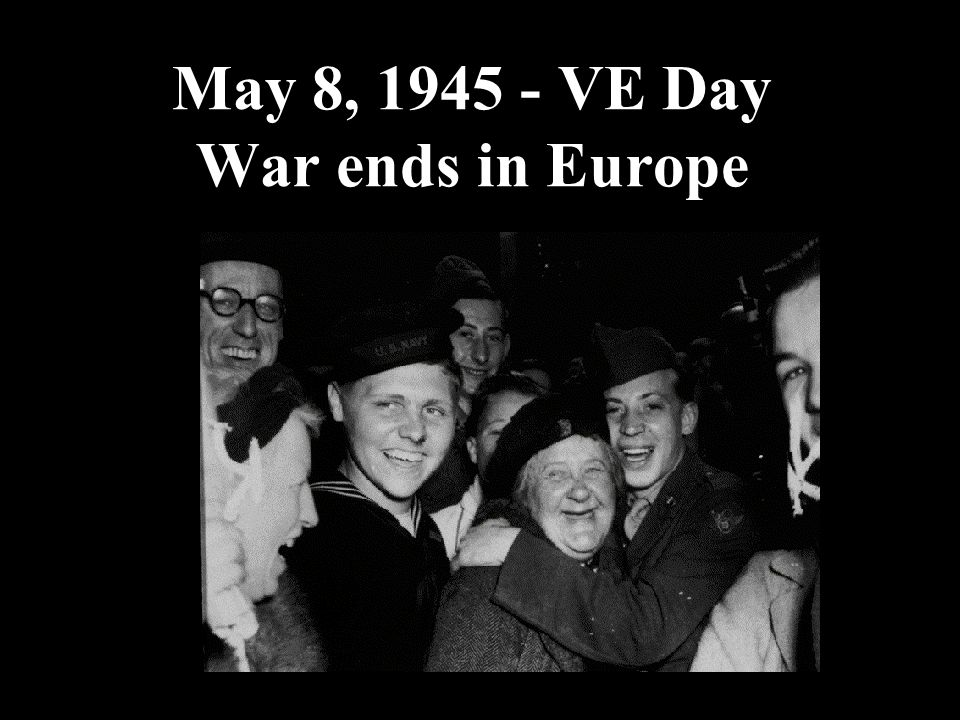 May 8, 1945 - VE Day War ends in Europe