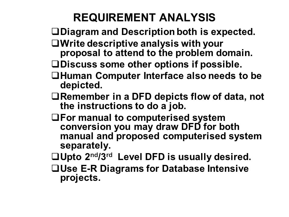 REQUIREMENT ANALYSIS Diagram and Description both is expected. Write descriptive analysis with your proposal to attend to the problem domain. Discuss