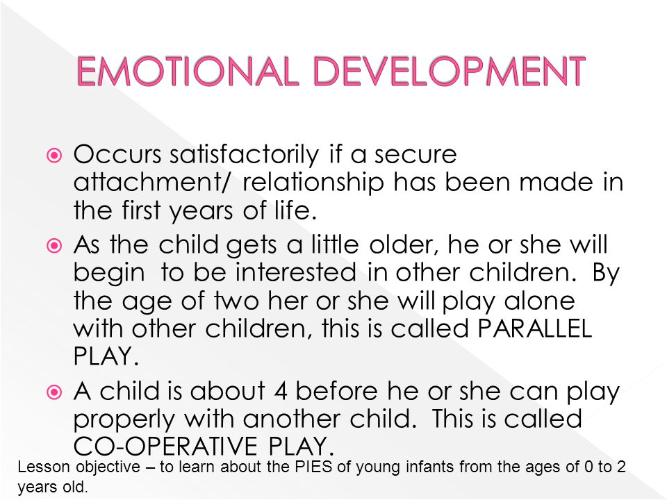 Occurs satisfactorily if a secure attachment/ relationship has been made in the first years of life. As the child gets a little older, he or she will